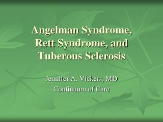 Angelman Syndrome,  Rett Syndrome, and Tuberous Sclerosis
