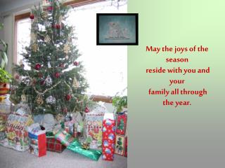 May the joys of the season  reside with you and your  family all through the year.