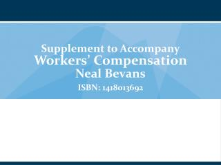 Supplement to Accompany Workers  Compensation Neal Bevans ISBN: 1418013692