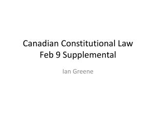 Canadian Constitutional Law Feb 9 Supplemental