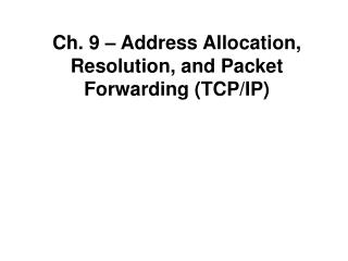 Ch. 9   Address Allocation, Resolution, and Packet Forwarding TCP