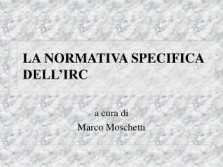 LA NORMATIVA SPECIFICA DELL IRC