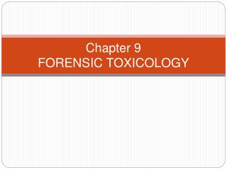 Chapter 9 FORENSIC TOXICOLOGY
