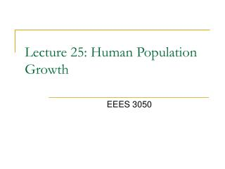 Lecture 25: Human Population Growth