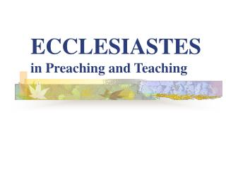 ECCLESIASTES  in Preaching and Teaching