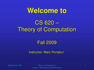 Welcome to  CS 620    Theory of Computation  Fall 2009
