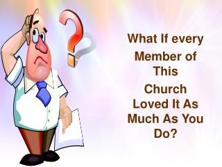 What If every Member of This Church Loved It As Much As You Do