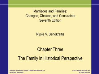 Marriages and Families: Changes, Choices, and Constraints Seventh Edition  Nijole V. Benokraitis  Chapter Three The Fami