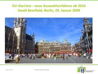 EU Karriere - neue Auswahlverfahren ab 2010 David Bearfield, Berlin, 29. Januar 2009