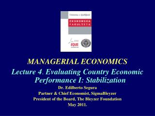 MANAGERIAL ECONOMICS Lecture 4. Evaluating Country Economic Performance I: Stabilization  Dr. Edilberto Segura Partner
