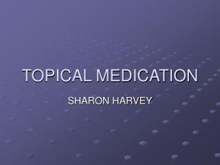 TOPICAL MEDICATION