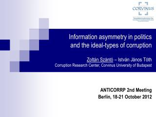 Information asymmetry in politics  and the ideal-types of corruption  Zolt n Sz nt    Istv n J nos T th Corruption Resea