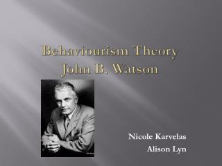 Behaviourism Theory John B. Watson