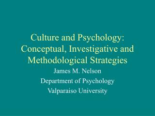 Culture and Psychology: Conceptual, Investigative and Methodological Strategies