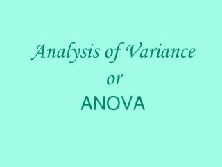 Analysis of Variance or  ANOVA