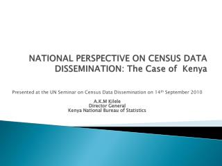 NATIONAL PERSPECTIVE ON CENSUS DATA DISSEMINATION: The Case of  Kenya