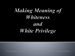 Making Meaning of Whiteness  and  White Privilege
