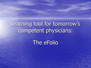 Learning tool for tomorrow s competent physicians: