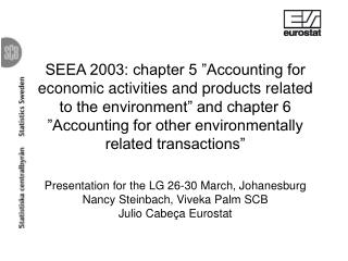 SEEA 2003: chapter 5  Accounting for economic activities and products related to the environment  and chapter 6  Account