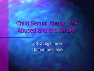 child sexual abuse: the abused and the abuser