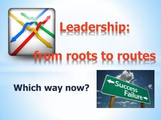 Leadership:   from roots to routes