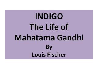 INDIGO The Life of  Mahatama Gandhi By Louis Fischer