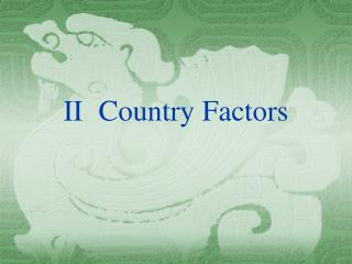 II Country Factors