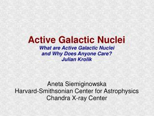 Active Galactic Nuclei What are Active Galactic Nuclei and Why Does Anyone Care  Julian Krolik