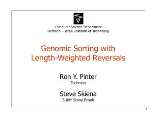 Computer Science Department Technion   Israel Institute of Technology  Genomic Sorting with  Length-Weighted Reversals