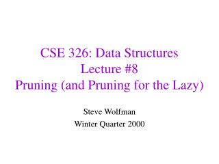 CSE 326: Data Structures Lecture 8 Pruning and Pruning for the Lazy