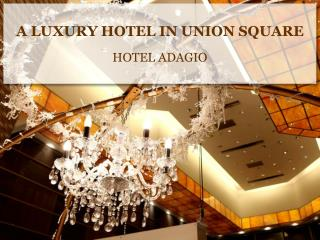 A LUXURY HOTEL IN UNION SQUARE