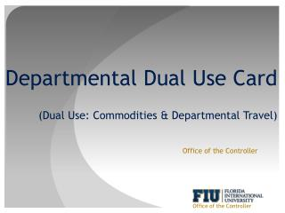 Departmental Dual Use Card  Dual Use: Commodities  Departmental Travel