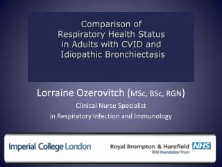 Lorraine Ozerovitch MSc, BSc, RGN  Clinical Nurse Specialist  in Respiratory Infection and Immunology