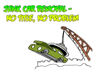 Junk Car Removal - No Title, No Problem