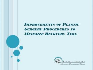 Improvements of plastic surgery procedures to minimize recov
