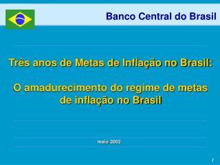 Tr s anos de Metas de Infla  o no Brasil:  O amadurecimento do regime de metas de infla  o no Brasil