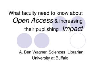 What faculty need to know about Open Access  increasing their publishing  Impact