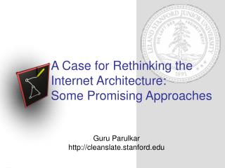 A Case for Rethinking the Internet Architecture: Some Promising Approaches