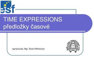 TIME EXPRESSIONS predlo ky casov