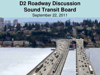 D2 Roadway Discussion Sound Transit Board September 22, 2011