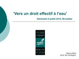 Vers un droit effectif   l eau     S minaire 6 juillet 2010, Bruxelles