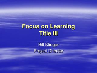Focus on Learning Title III