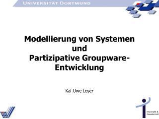 Modellierung von Systemen  und   Partizipative Groupware-Entwicklung