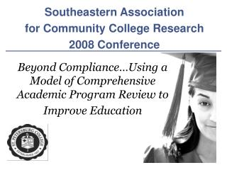 Beyond Compliance Using a Model of Comprehensive Academic Program Review to Improve Education