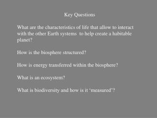 Key Questions  What are the characteristics of life that allow to interact with the other Earth systems  to help create