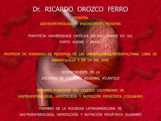 Dr.  RICARDO  OROZCO  FERRO