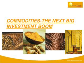 COMMODITIES-THE NEXT BIG INVESTMENT BOOM