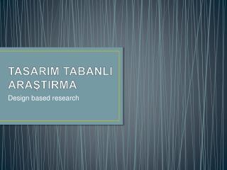 TASARIM TABANLI ARASTIRMA