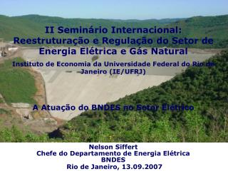 Nelson Siffert Chefe do Departamento de Energia El trica BNDES