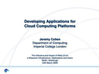Developing Applications for  Cloud Computing Platforms   Jeremy Cohen Department of Computing Imperial College London  T
